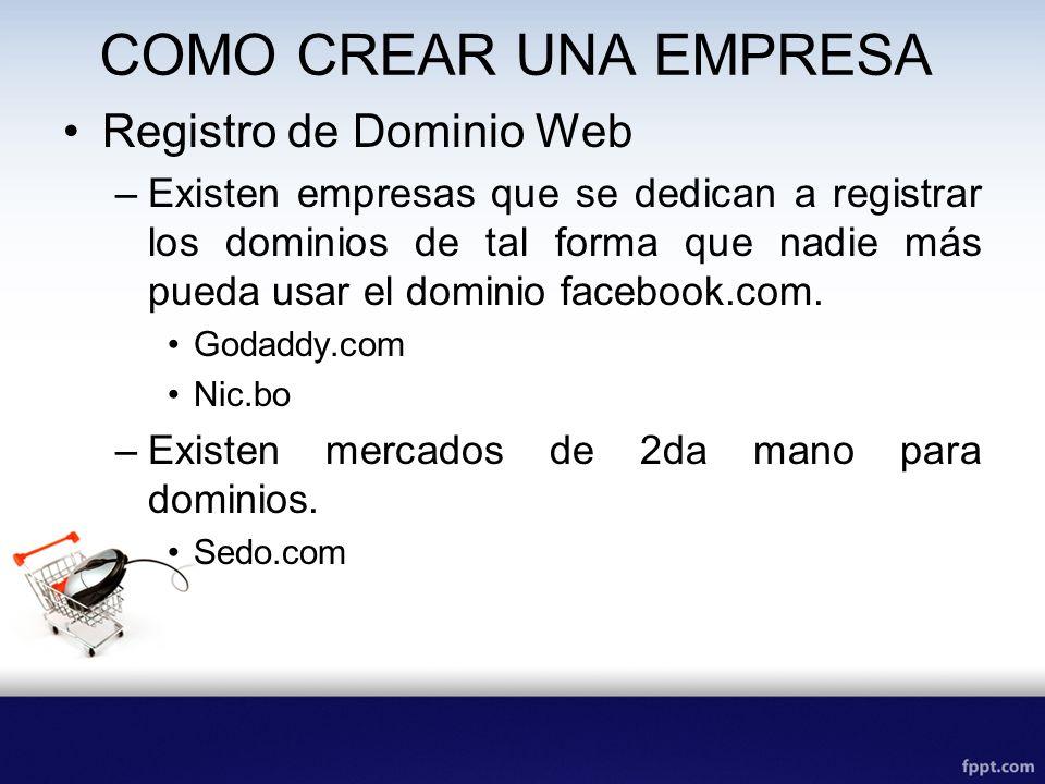 COMO CREAR UNA EMPRESA Registro de Dominio Web –Existen empresas que se dedican a registrar los dominios de tal forma que nadie más pueda usar el domi