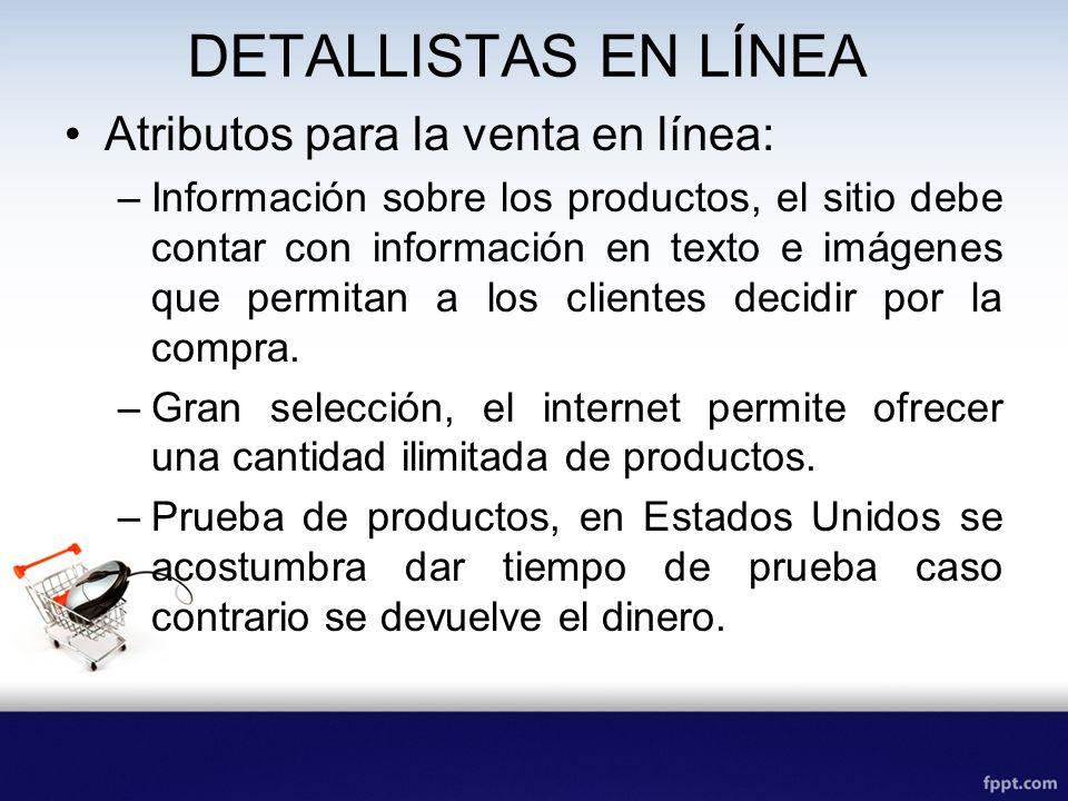 DETALLISTAS EN LÍNEA Atributos para la venta en línea: –Información sobre los productos, el sitio debe contar con información en texto e imágenes que