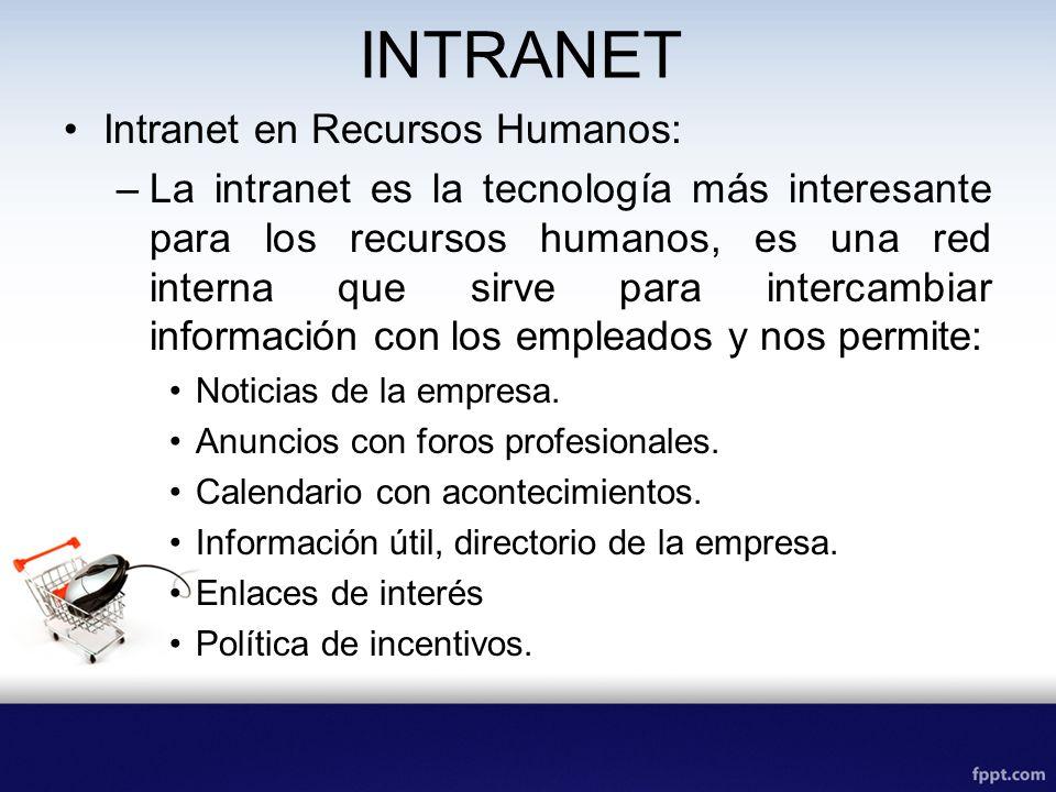 INTRANET Intranet en Recursos Humanos: –La intranet es la tecnología más interesante para los recursos humanos, es una red interna que sirve para inte