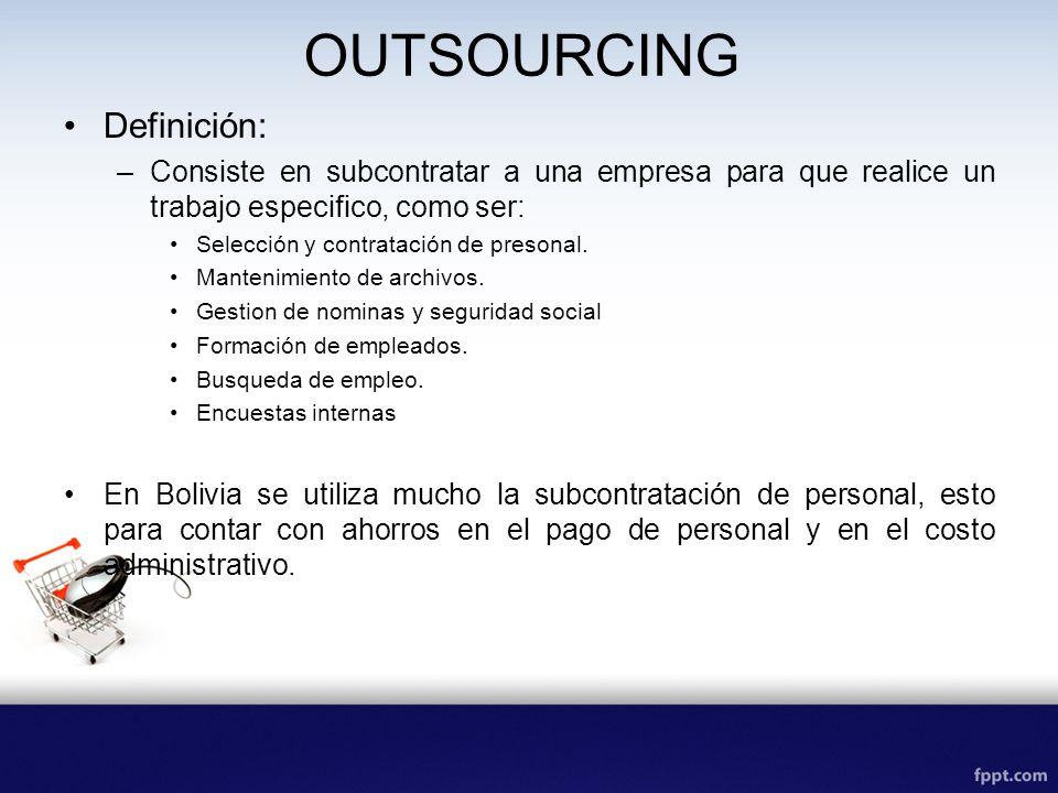 OUTSOURCING Definición: –Consiste en subcontratar a una empresa para que realice un trabajo especifico, como ser: Selección y contratación de presonal