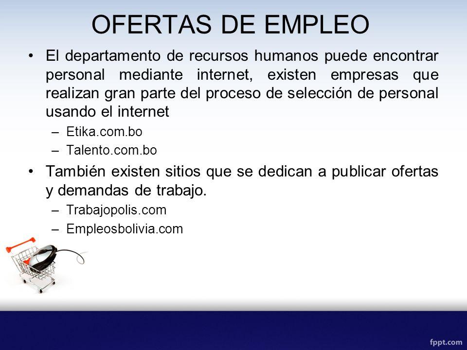OFERTAS DE EMPLEO El departamento de recursos humanos puede encontrar personal mediante internet, existen empresas que realizan gran parte del proceso