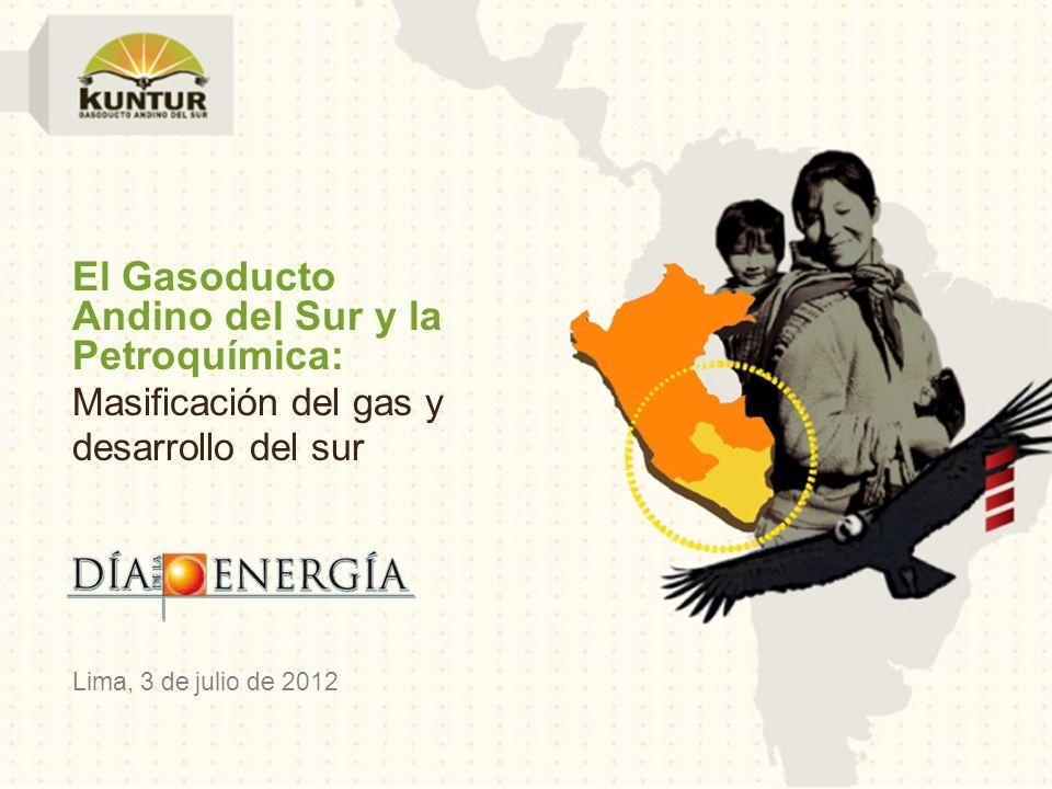 El Gasoducto Andino del Sur y la Petroquímica: Masificación del gas y desarrollo del sur Lima, 3 de julio de 2012