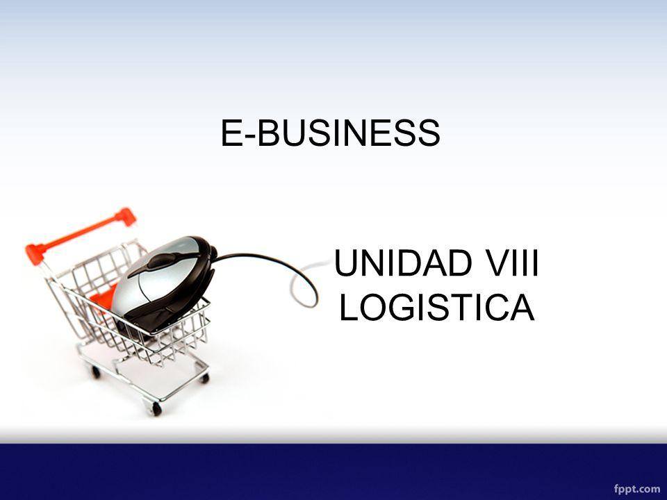 E-BUSINESS UNIDAD VIII LOGISTICA