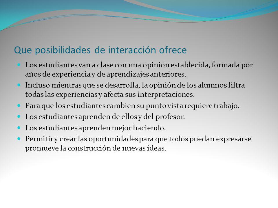 Que posibilidades de interacción ofrece Los estudiantes van a clase con una opinión establecida, formada por años de experiencia y de aprendizajes ant