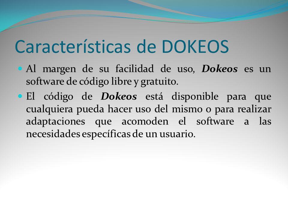 Características de DOKEOS Al margen de su facilidad de uso, Dokeos es un software de código libre y gratuito. El código de Dokeos está disponible para