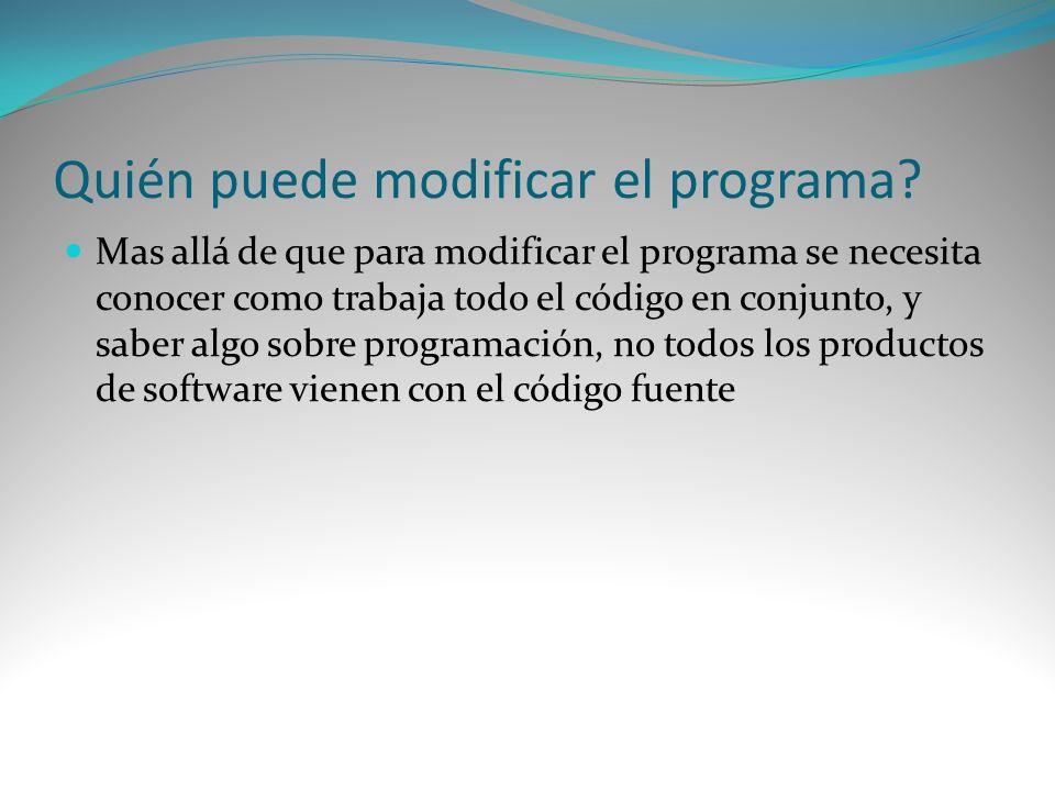 Quién puede modificar el programa? Mas allá de que para modificar el programa se necesita conocer como trabaja todo el código en conjunto, y saber alg