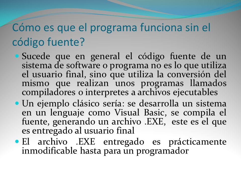 Cómo es que el programa funciona sin el código fuente? Sucede que en general el código fuente de un sistema de software o programa no es lo que utiliz