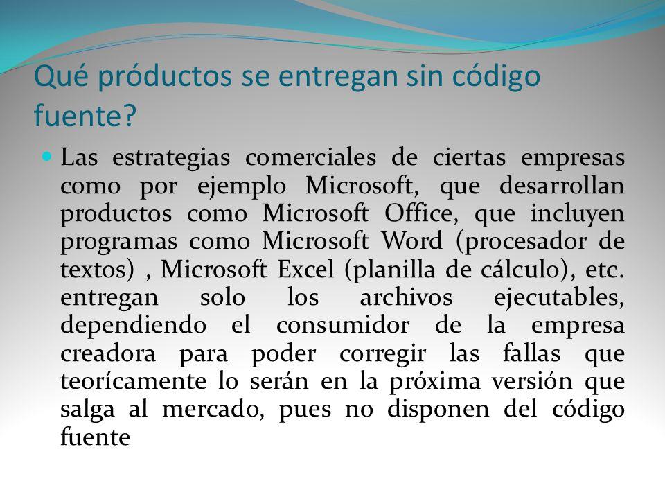 Qué próductos se entregan sin código fuente? Las estrategias comerciales de ciertas empresas como por ejemplo Microsoft, que desarrollan productos com