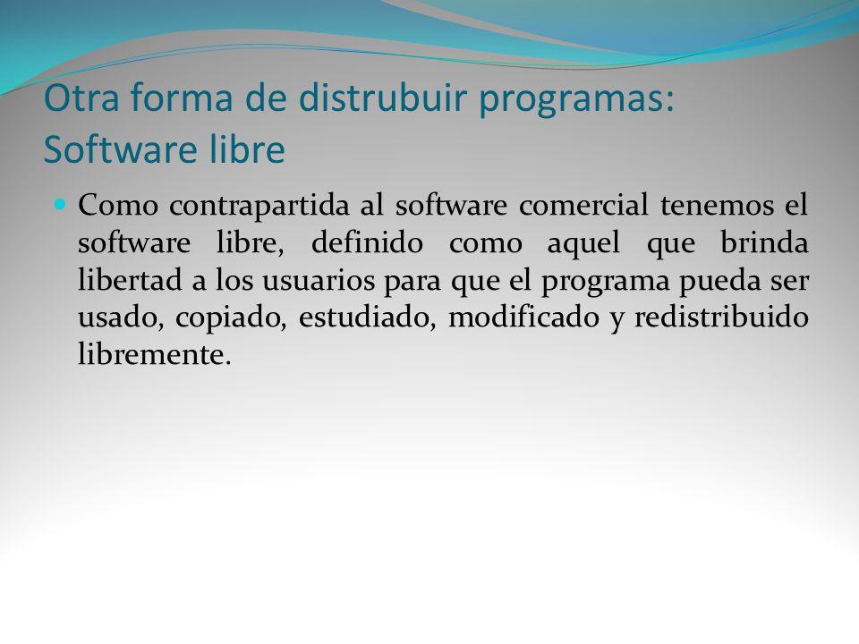 Otra forma de distrubuir programas: Software libre Como contrapartida al software comercial tenemos el software libre, definido como aquel que brinda