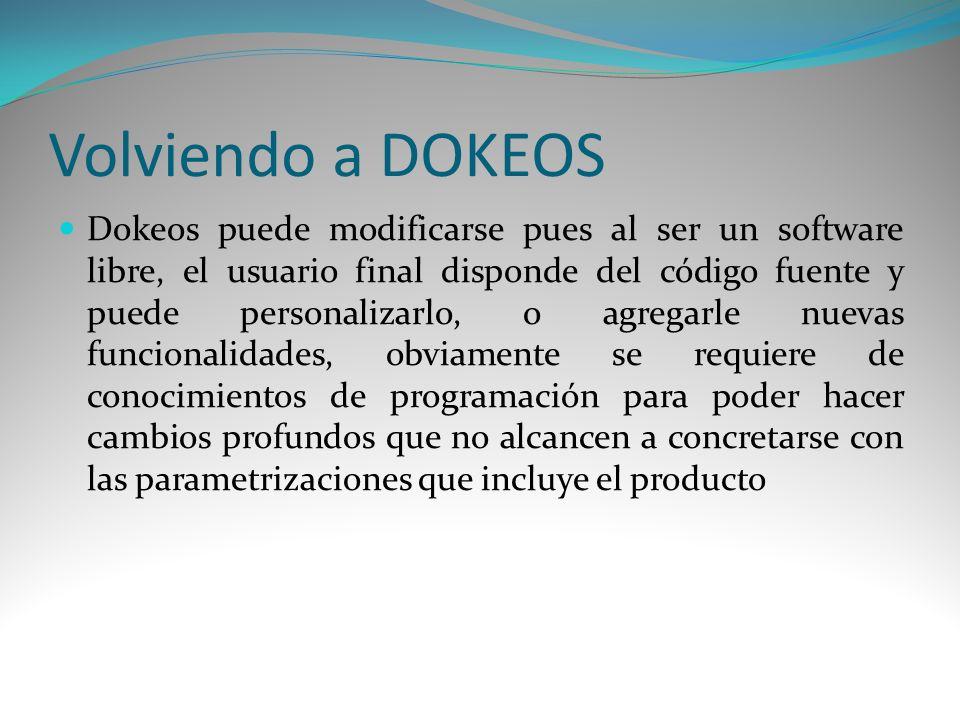 Volviendo a DOKEOS Dokeos puede modificarse pues al ser un software libre, el usuario final disponde del código fuente y puede personalizarlo, o agreg