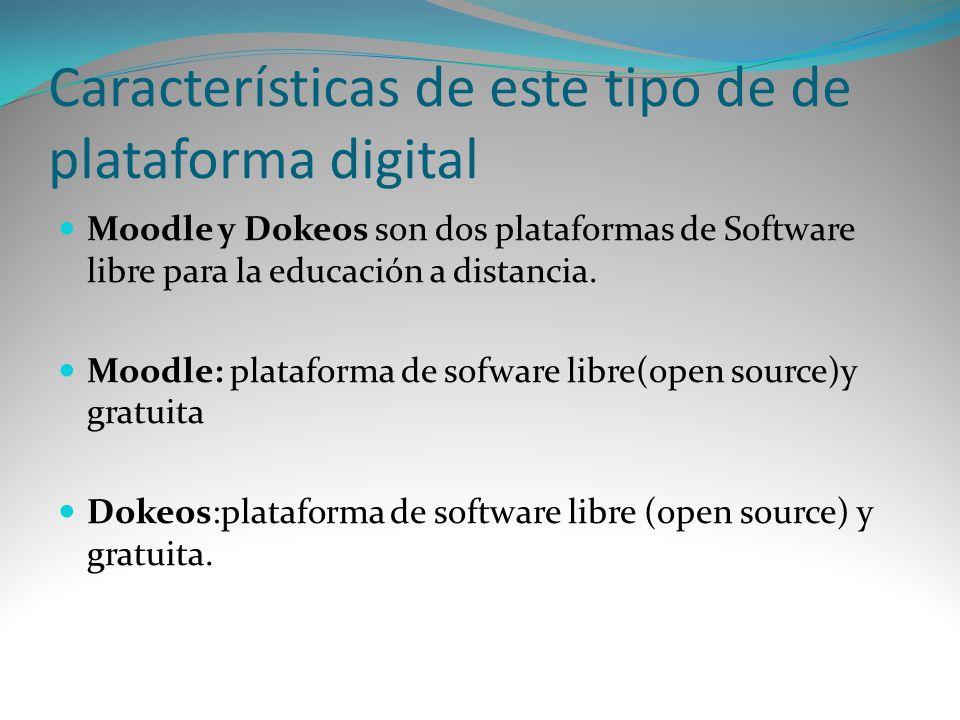 Características de este tipo de de plataforma digital Moodle y Dokeos son dos plataformas de Software libre para la educación a distancia. Moodle: pla