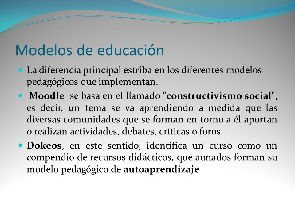 Modelos de educación La diferencia principal estriba en los diferentes modelos pedagógicos que implementan. Moodle se basa en el llamado