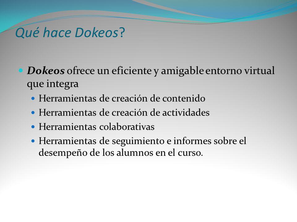 Qué hace Dokeos? Dokeos ofrece un eficiente y amigable entorno virtual que integra Herramientas de creación de contenido Herramientas de creación de a