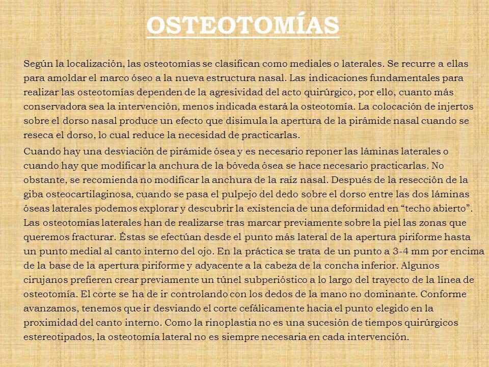 OSTEOTOMÍAS Según la localización, las osteotomías se clasifican como mediales o laterales. Se recurre a ellas para amoldar el marco óseo a la nueva e