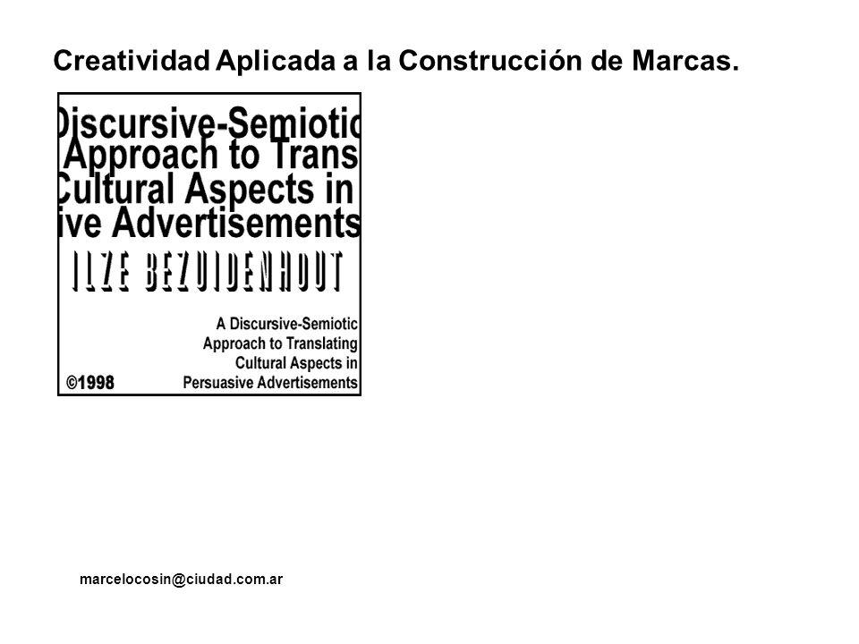 Creatividad Aplicada a la Construcción de Marcas. marcelocosin@ciudad.com.ar