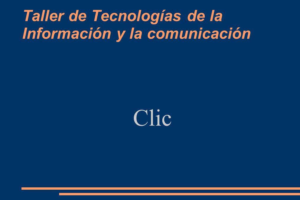 Taller de Tecnologías de la Información y la comunicación Clic