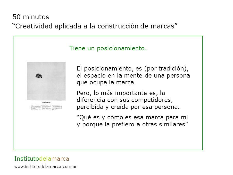 50 minutos Creatividad aplicada a la construcción de marcas Institutodelamarca www.institutodelamarca.com.ar Tiene un posicionamiento.