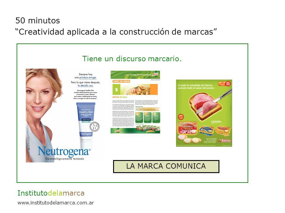 50 minutos Creatividad aplicada a la construcción de marcas Institutodelamarca www.institutodelamarca.com.ar Tiene un discurso marcario.