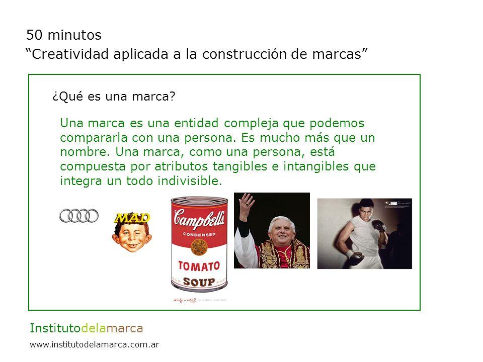 50 minutos Creatividad aplicada a la construcción de marcas Institutodelamarca www.institutodelamarca.com.ar ¿Qué es una marca.