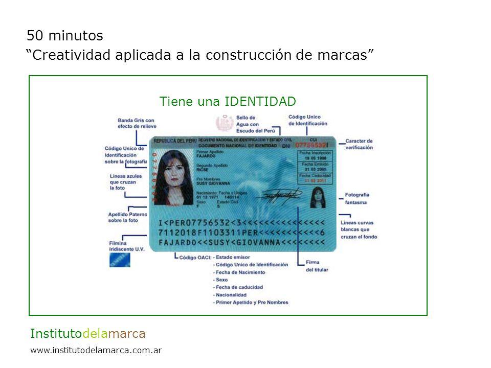 50 minutos Creatividad aplicada a la construcción de marcas Institutodelamarca www.institutodelamarca.com.ar Tiene una IDENTIDAD Responde a la pregunta ¿quién es?.