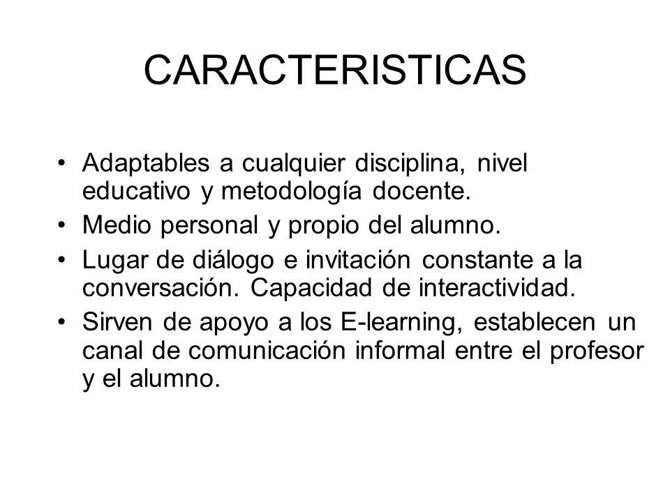 CARACTERISTICAS Adaptables a cualquier disciplina, nivel educativo y metodología docente. Medio personal y propio del alumno. Lugar de diálogo e invit