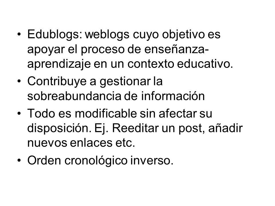 Edublogs: weblogs cuyo objetivo es apoyar el proceso de enseñanza- aprendizaje en un contexto educativo. Contribuye a gestionar la sobreabundancia de