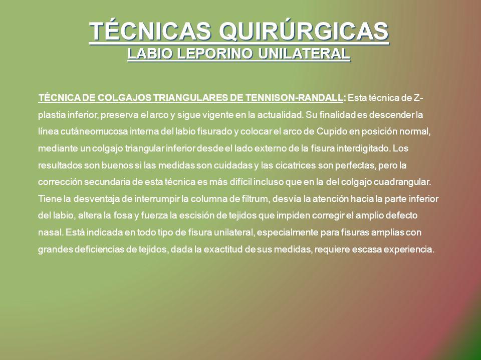 TÉCNICAS QUIRÚRGICAS LABIO LEPORINO UNILATERAL TÉCNICA DE COLGAJOS TRIANGULARES DE TENNISON-RANDALL: Esta técnica de Z- plastia inferior, preserva el