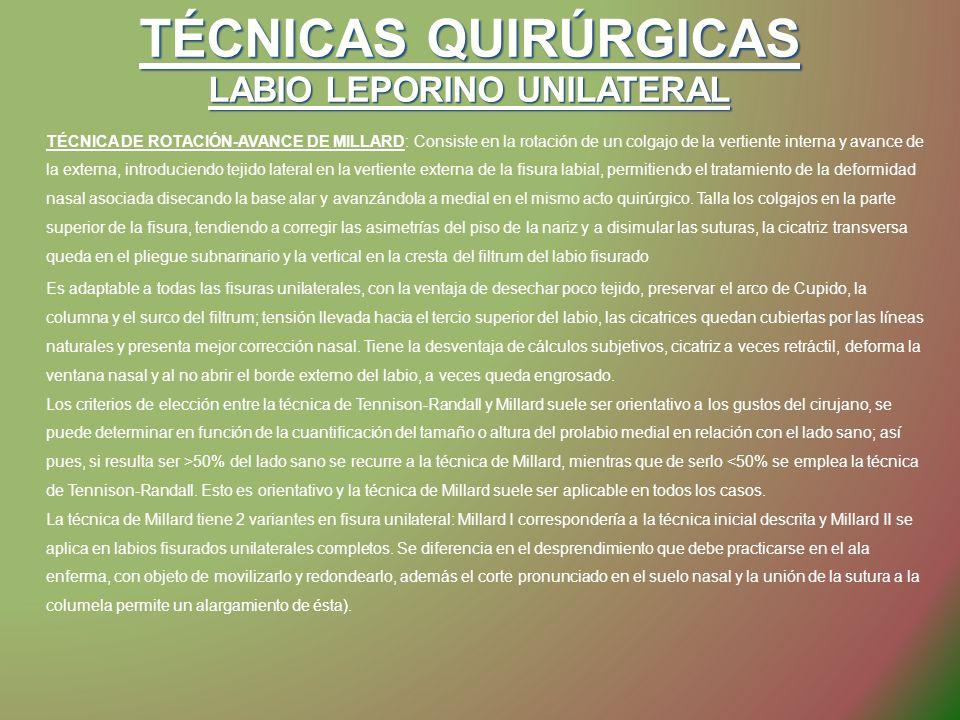 TÉCNICAS QUIRÚRGICAS LABIO LEPORINO UNILATERAL TÉCNICA DE ROTACIÓN-AVANCE DE MILLARD: Consiste en la rotación de un colgajo de la vertiente interna y