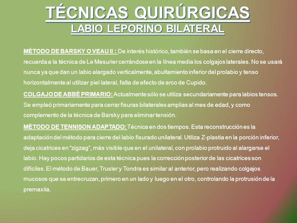 TÉCNICAS QUIRÚRGICAS LABIO LEPORINO BILATERAL MÉTODO DE BARSKY O VEAU II : De interés histórico, también se basa en el cierre directo, recuerda a la t