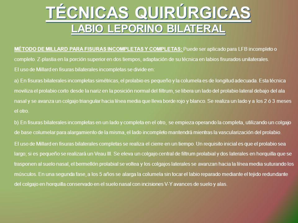TÉCNICAS QUIRÚRGICAS LABIO LEPORINO BILATERAL MÉTODO DE MILLARD PARA FISURAS INCOMPLETAS Y COMPLETAS: Puede ser aplicado para LFB incompleto o complet