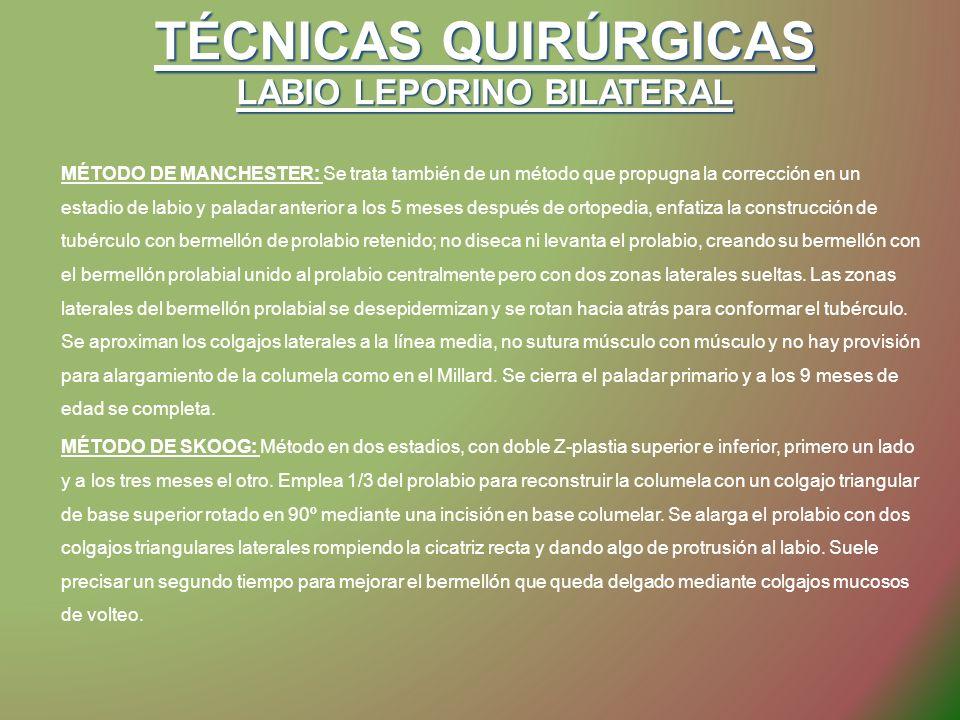 TÉCNICAS QUIRÚRGICAS LABIO LEPORINO BILATERAL MÉTODO DE MANCHESTER: Se trata también de un método que propugna la corrección en un estadio de labio y