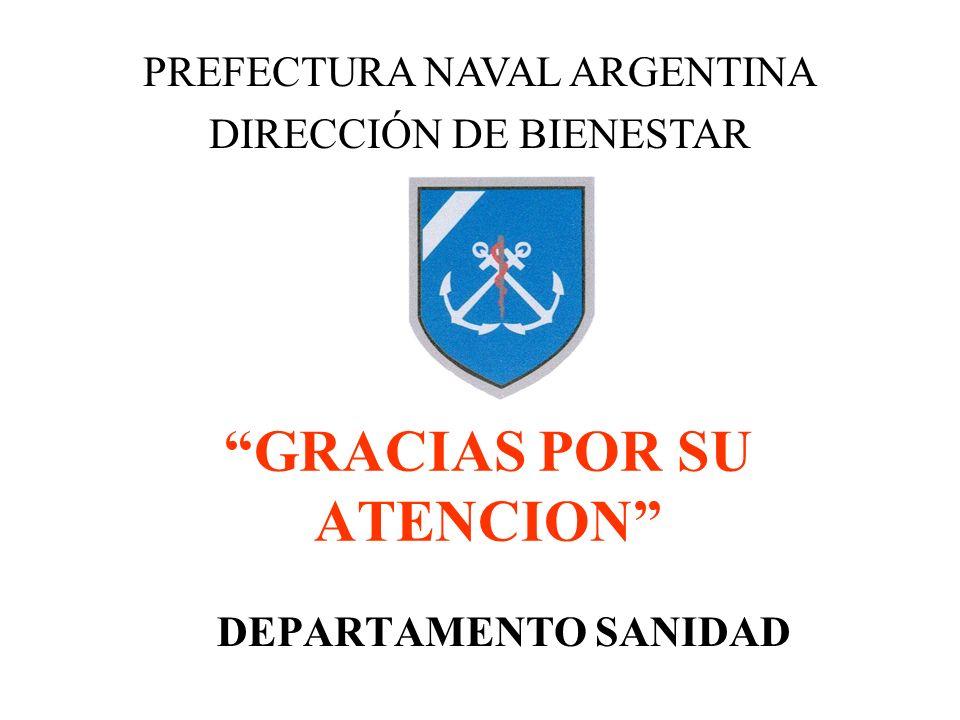 GRACIAS POR SU ATENCION DEPARTAMENTO SANIDAD PREFECTURA NAVAL ARGENTINA DIRECCIÓN DE BIENESTAR