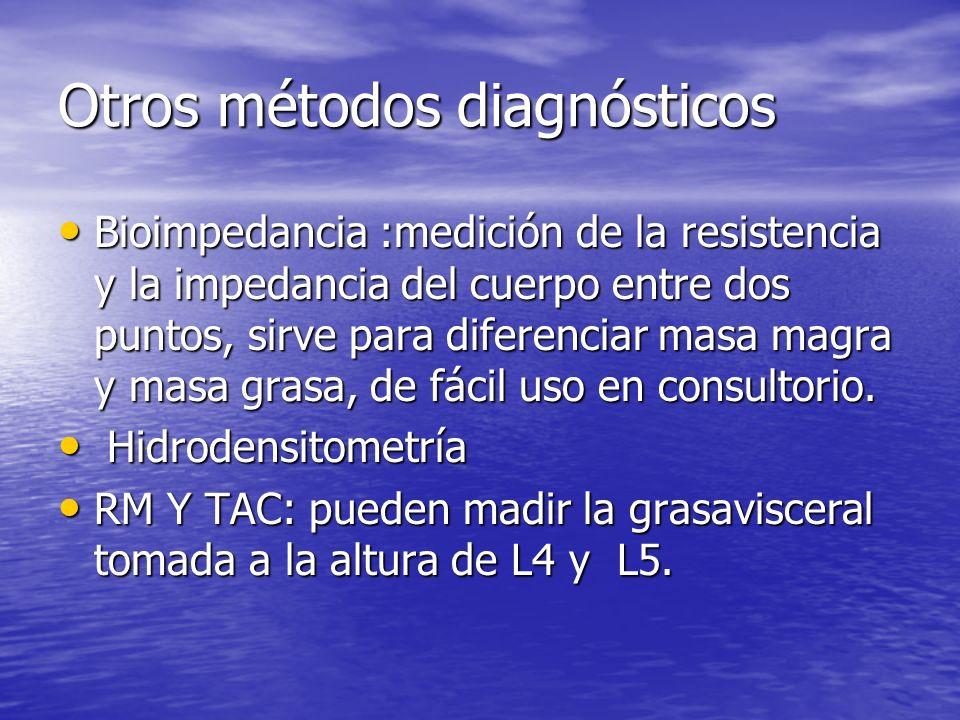 Otros métodos diagnósticos Bioimpedancia :medición de la resistencia y la impedancia del cuerpo entre dos puntos, sirve para diferenciar masa magra y