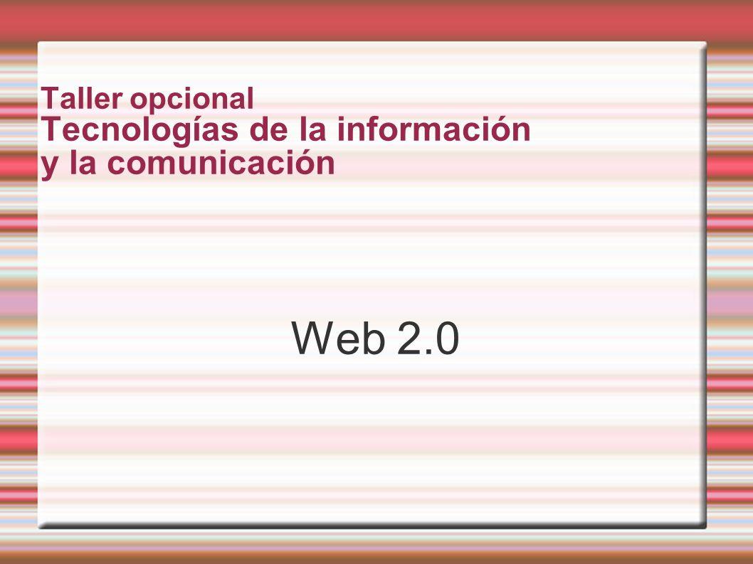 Taller opcional Tecnologías de la información y la comunicación Web 2.0