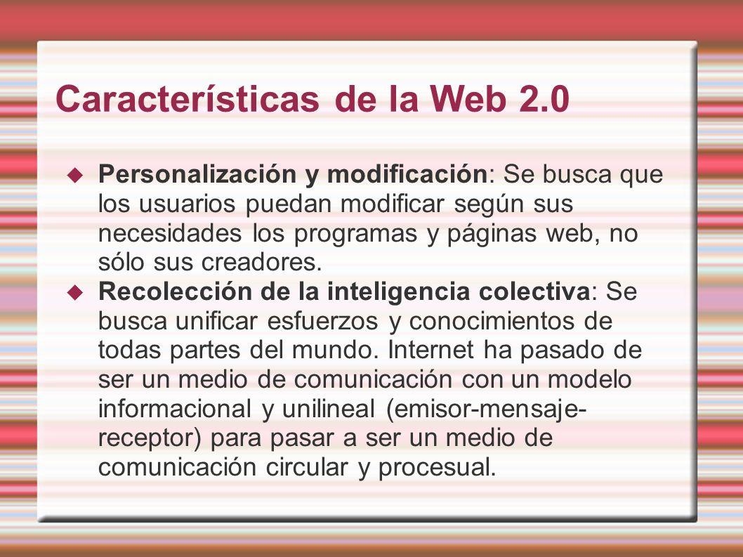 Características de la Web 2.0 Personalización y modificación: Se busca que los usuarios puedan modificar según sus necesidades los programas y páginas web, no sólo sus creadores.