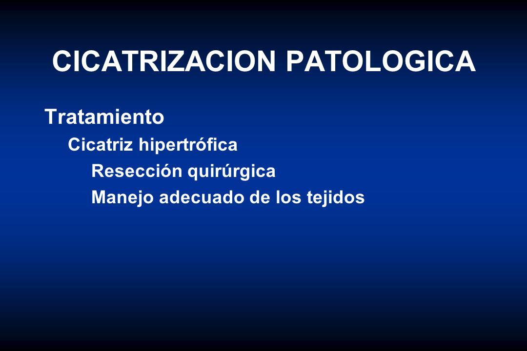 CICATRIZACION PATOLOGICA Tratamiento Cicatriz hipertrófica Resección quirúrgica Manejo adecuado de los tejidos