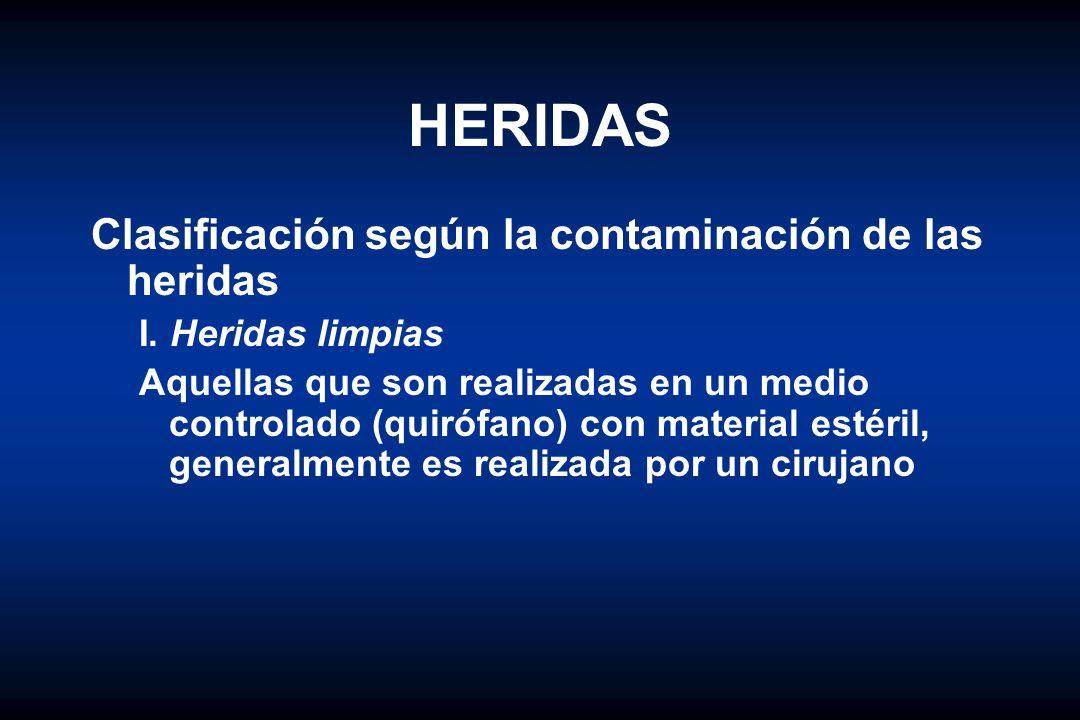 HERIDAS Clasificación según la contaminación de las heridas I. Heridas limpias Aquellas que son realizadas en un medio controlado (quirófano) con mate