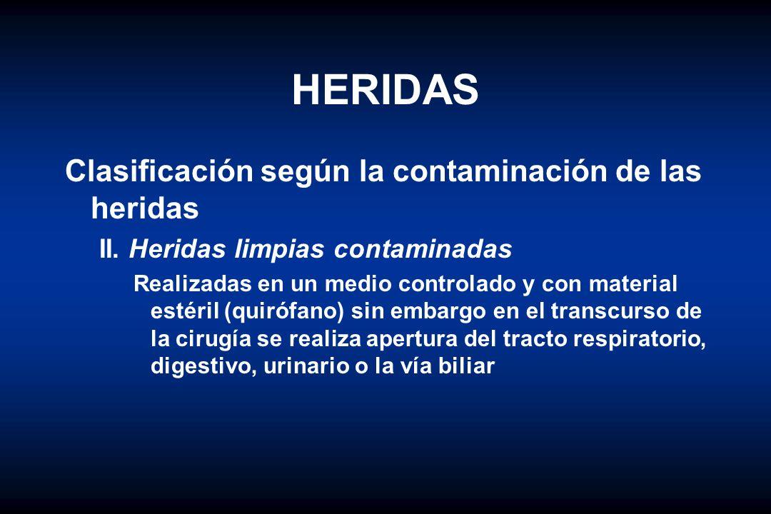 HERIDAS Clasificación según la contaminación de las heridas II. Heridas limpias contaminadas Realizadas en un medio controlado y con material estéril