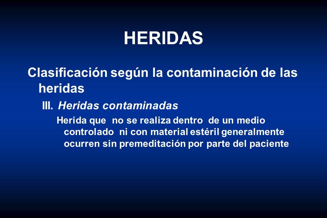 HERIDAS Clasificación según la contaminación de las heridas III. Heridas contaminadas Herida que no se realiza dentro de un medio controlado ni con ma