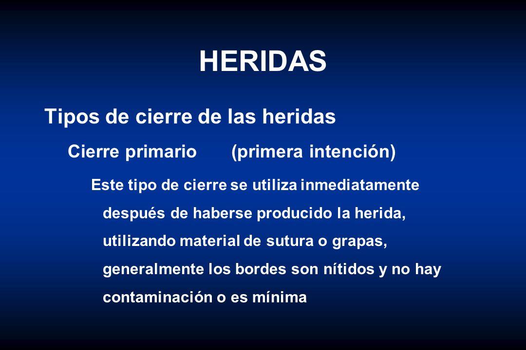 HERIDAS Tipos de cierre de las heridas Cierre primario(primera intención) Este tipo de cierre se utiliza inmediatamente después de haberse producido l