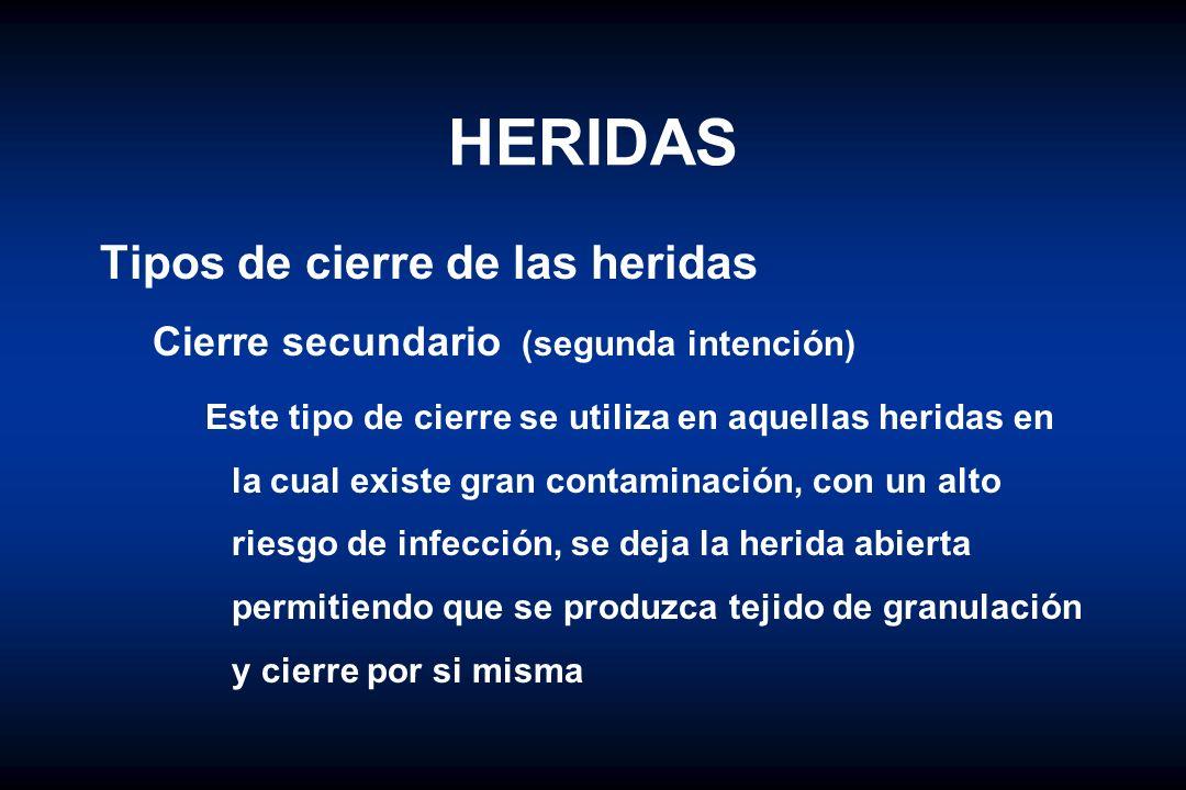 HERIDAS Tipos de cierre de las heridas Cierre secundario (segunda intención) Este tipo de cierre se utiliza en aquellas heridas en la cual existe gran