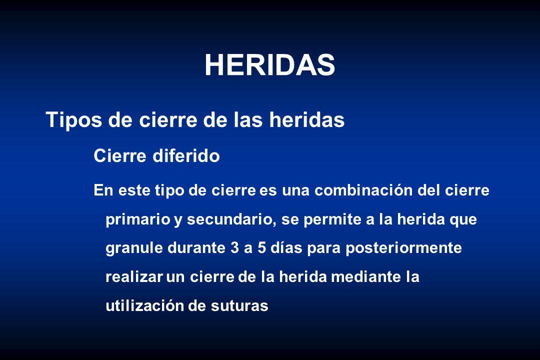 HERIDAS Tipos de cierre de las heridas Cierre diferido En este tipo de cierre es una combinación del cierre primario y secundario, se permite a la her