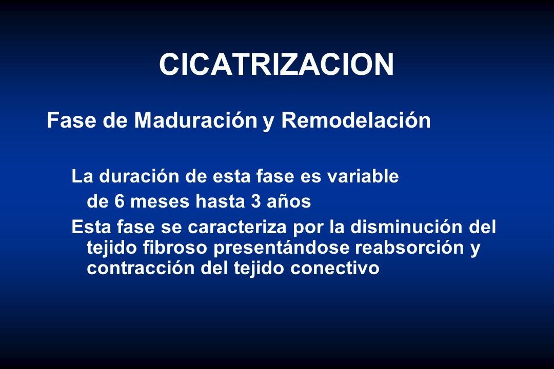 CICATRIZACION Fase de Maduración y Remodelación La duración de esta fase es variable de 6 meses hasta 3 años Esta fase se caracteriza por la disminuci