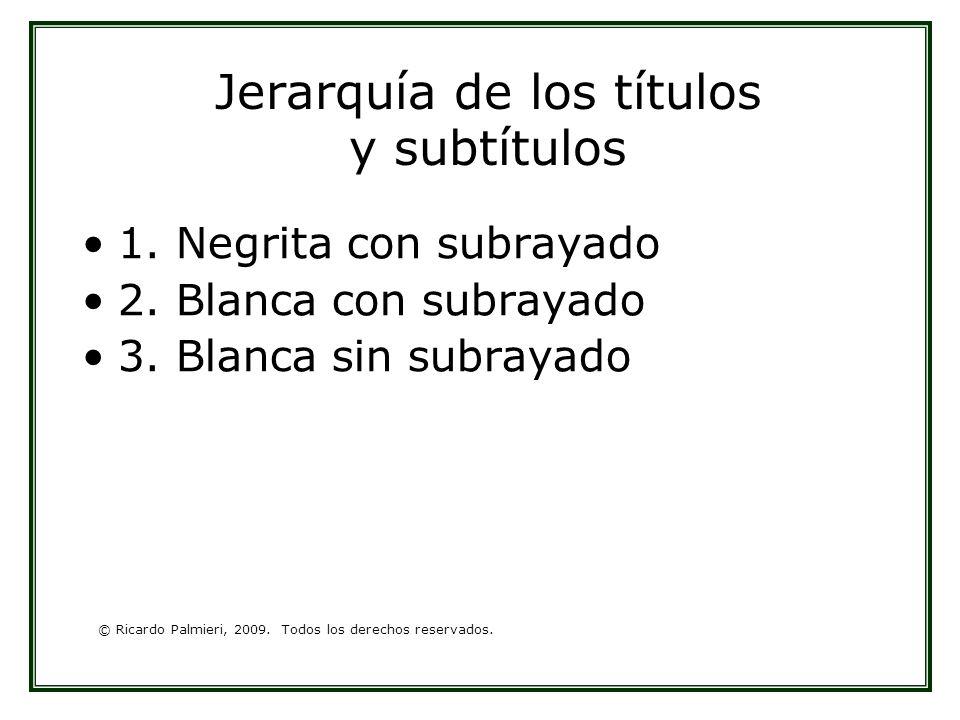 © Ricardo Palmieri, 2009. Todos los derechos reservados. Jerarquía de los títulos y subtítulos 1. Negrita con subrayado 2. Blanca con subrayado 3. Bla
