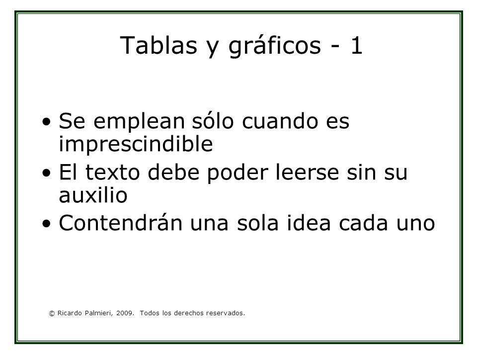 © Ricardo Palmieri, 2009. Todos los derechos reservados. Tablas y gráficos - 1 Se emplean sólo cuando es imprescindible El texto debe poder leerse sin