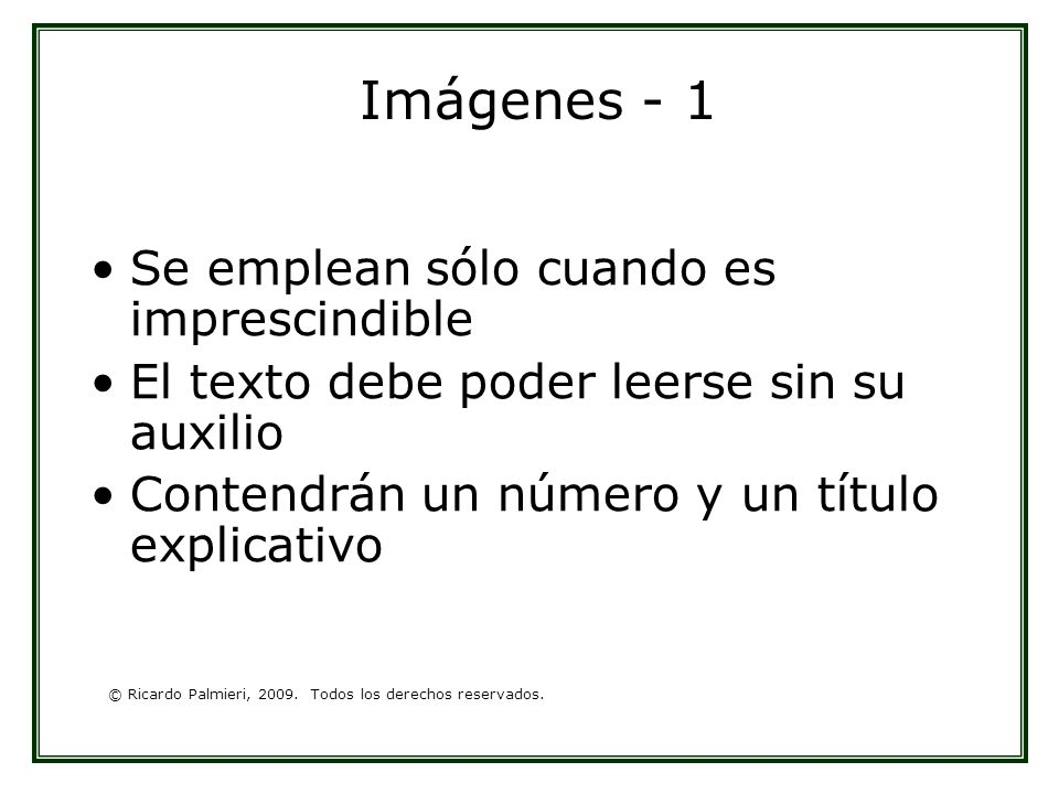 © Ricardo Palmieri, 2009. Todos los derechos reservados. Imágenes - 1 Se emplean sólo cuando es imprescindible El texto debe poder leerse sin su auxil