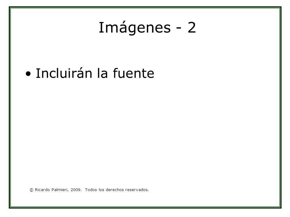 © Ricardo Palmieri, 2009. Todos los derechos reservados. Imágenes - 2 Incluirán la fuente