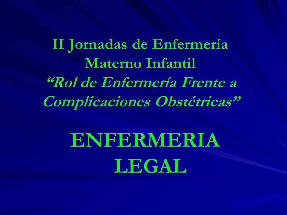 II Jornadas de Enfermería Materno Infantil Rol de Enfermería Frente a Complicaciones Obstétricas ENFERMERIA LEGAL