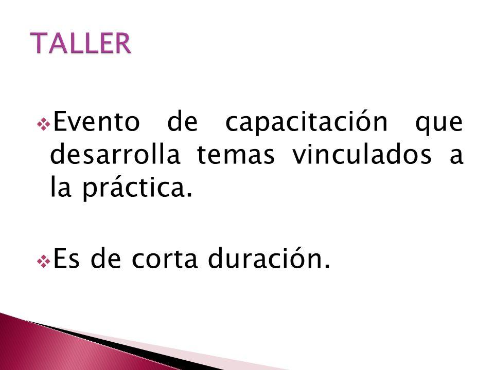Evento de capacitación que desarrolla temas vinculados a la práctica. Es de corta duración.