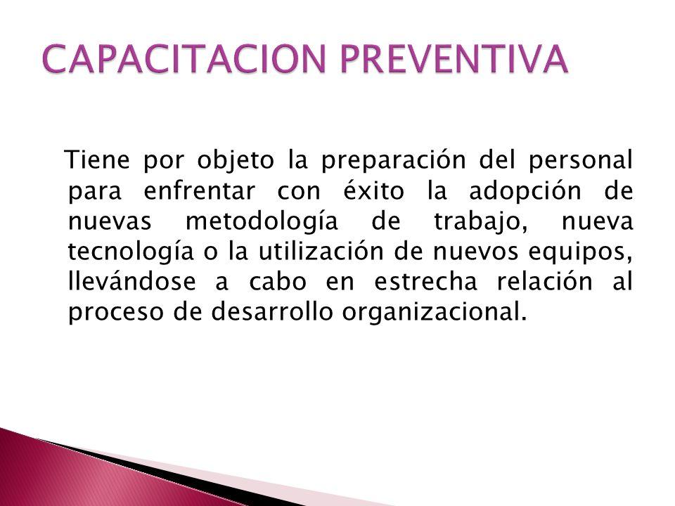 Tiene por objeto la preparación del personal para enfrentar con éxito la adopción de nuevas metodología de trabajo, nueva tecnología o la utilización